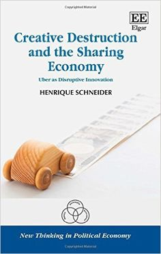 Creative destruction and the sharing economy : Uber as disruptive innovation / Henrique Schneider