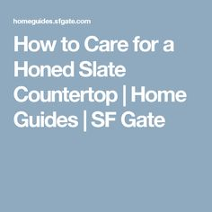 How to Care for a Honed Slate Countertop | Home Guides | SF Gate