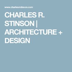 CHARLES R. STINSON | ARCHITECTURE + DESIGN