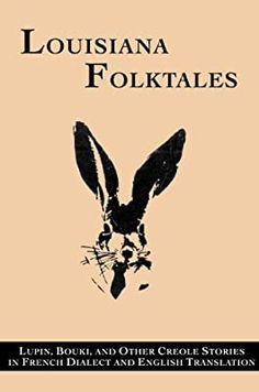 Louisiana Folktales: Lupin, Bouki, and Other Creole Stories in French Dialect and English Translation (English and French Edition) Louisiana History, New Orleans Louisiana, Louisiana Creole, Cajun French, English Translation, Vintage Children's Books, Cthulhu, Historical Photos, Book Format