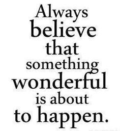 Always believe that...