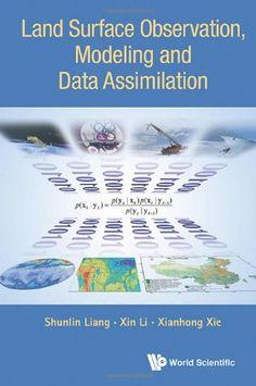 Land surface observation, modeling and data assimilation / editors, Shunlin Liang, Xin Li and Xianhong Xie (2013)