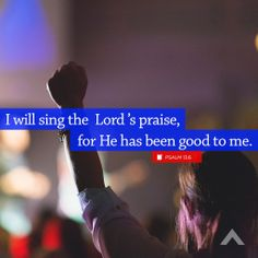 """""""I will sing the Lord 's praise, for He has been good to me."""" Psalm 13:6 www.elevationchurch.org"""