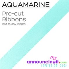 """Aquamarine Blue Ribbons PRECUT to any length for your project or party favors. 1/4"""" and 5/8"""" wide, ribbons are PRE-CUT to any length any quantity you need from 25 to the 1,000's. We have LOTS of ribbon colors to choose from cut to any length you specify. See them all at Announcingit.com"""