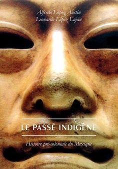 Le Passé indigène: Histoire pré-coloniale du Mexique de A…