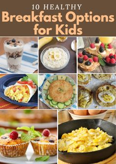 These 10 morning meals take 10 minutes or less to whip up. Plus, they're full of nutrients that will keep your kids fueled and focused until lunchtime. 10 Healthy Breakfast Options for Kids http://www.active.com/parenting-and-family/articles/10-healthy-breakfast-options-for-kids?cmp=23-243-1003
