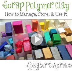 Making the Most of Your Scrap Polymer Clay by KatersAcres | In many of my tutorials I mention using scrap clay for component parts. Here's a video on how I store & use my polymer clay.