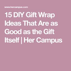 15 DIY Gift Wrap Ideas That Are as Good as the Gift Itself | Her Campus