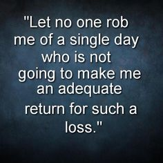 """Let no one rob me of a single day who is not going to make me an adequate return for such a loss.""  Seneca  #Business #Success #Motivation #Detroit #Chicago #LA #NewYork #NYC #Dallas #Toronto #QOTD #WordsofWisdom #Headhunters #Recruiting #HardWork #inspirationalquote #Marketing #Search #Executive #Sales by jmjphillip"