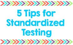 5 Tips to make Standardized Testing time easier for all!