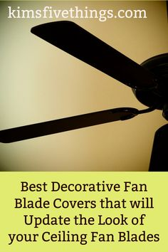 Best Decorative Fan Blade Covers that will Update the Look of your Ceiling Fan Blades. Budget ideas to makeover your ceiling fan.  How to fix up a ceiling fan.