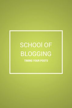 School of blogging: timing your posts | Hello Neverland