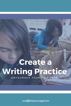 Create a writing practice with your children and nurture their love of writing.