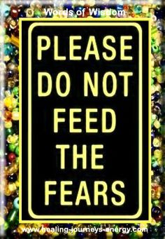Feeding the fears will result in destruction of the soul.
