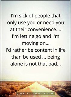 I'm sick of people that only use you or need you at | Hurt Quotes