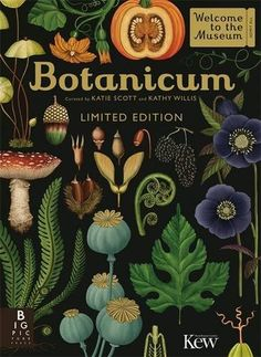 Botanicum (Welcome to the Museum) by Kathy Willis. if budget allows . . .