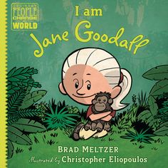 I am Jane Goodall by Brad Meltzer  A children's story about the life of Jane Goodall and what she has done. With its great pictures and fun story it makes for a good time.