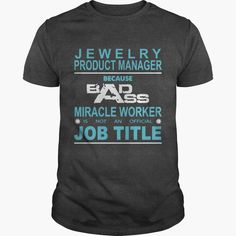 JEWELRY PRODUCT MANAGER Because Badass Miracle Worker Is Not An Official Job Title, Order HERE ==> https://www.sunfrog.com/Jobs/JEWELRY-PRODUCT-MANAGER-Because-Badass-Miracle-Worker-Is-Not-An-Official-Job-Title-Dark-Grey-Guys.html?58114 #christmasgifts #xmasgifts #birthdaygifts