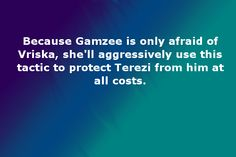 Because Gamzee is only afraid of Vriska, she'll aggressively use this tactic to protect Terezi from him at all costs. Suggested by psiicon