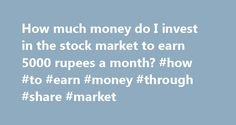 How much money do I invest in the stock market to earn 5000 rupees a month? #how #to #earn #money #through #share #market http://earnings.remmont.com/how-much-money-do-i-invest-in-the-stock-market-to-earn-5000-rupees-a-month-how-to-earn-money-through-share-market-3/  #how to earn money through share market # It depends on how much you utilize margins for trading. For ex: if you have 50K initial capital you can trade for as high as 500K through your margin account. Now with 500K capital, you…