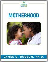 Motherhood (PDF)  https://drjamesdobson.org/Resource?r=motherhood-pdf&sc=FPN