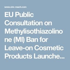EU Public Consultation on Methylisothiazolinone (MI) Ban for Leave-on Cosmetic Products Launched - News and Articles - Chemical Inspection and Regulation Service | Enabling Chemical Compliance for A Safer World | CIRS