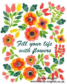 Fill your life with flowers by Tracey English www.tracey-English.co.uk