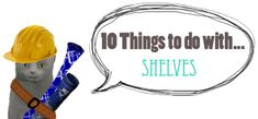 10 Things to do with shelves
