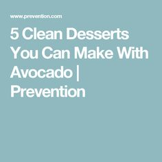5 Clean Desserts You Can Make With Avocado | Prevention