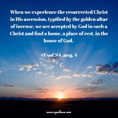 When we experience the resurrected Christ in His ascension, typified by the golden altar of incense, we are accepted by God in such a Christ and find a home, a place of rest, in the house of God. #ExoCS4, msg. 4. More at www.agodman.com