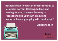 """[Use your brain power! Exercise your critical thinking skills to break through new ideas, topics, and more in your #writing.] """"Responsibility to yourself means refusing to let others do your thinking, talking, and naming for you; it means learning to respect and use your own brains and instincts; hence, grappling with hard work."""" - Adrienne Rich"""