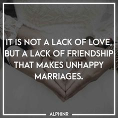 It is not a lack of love, but a lack of friendship that at Alphinr Unhappy Marriage, Instagram Story, Friendship, Love, Quotes, Amor, Quotations, Qoutes, Quote