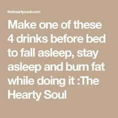 Make one of these 4 drinks before bed to fall asleep, stay asleep and burn fat while doing it :The Hearty Soul