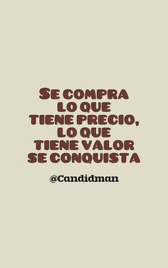 """""""Se #Compra lo que tiene #Precio, lo que tiene #Valor se #Conquista"""". @candidman #Frases #Reflexion #Candidman"""