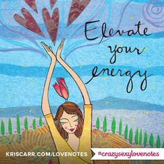 Crazy Sexy Love Notes: Elevate Your Energy #affirmations #inspiration #wisdom #kriscarr #crazysexylovenotes