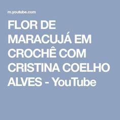FLOR DE MARACUJÁ EM CROCHÊ COM CRISTINA COELHO ALVES - YouTube
