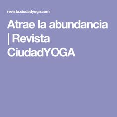 Atrae la abundancia | Revista CiudadYOGA