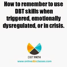 How to remember to use DBT skills when triggered, emotionally dysregulated, or in crisis.