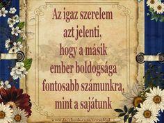 Képes versek és idézetek : Az igaz szerelem azt jelenti, hogy a másik ember b...