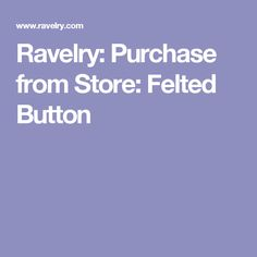 Ravelry: Purchase from Store: Felted Button