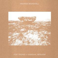 Ingram Marshall - Fog Tropes/Gradual Requiem