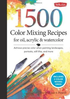 1,500 Color Mixing Recipes for Oil, Acrylic & Watercolor by William F Powell,http://www.amazon.com/dp/1600582834/ref=cm_sw_r_pi_dp_buy1sb0CCCRBEEQV