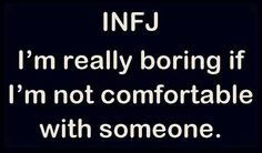 If you find me boring, it's because I'm not comfortable around you yet.
