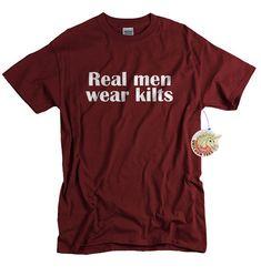 09feee680 Scottish Shirt for Men Funny Scottish Gift for Him Real Men Wear Kilts  Scotland T shirt Scottish Man Gift for Dad Grandad or Husband