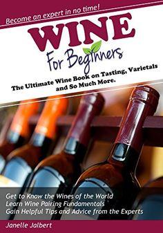 Wine for Beginners The Ultimate Wine Book on Tasting Varietals and So Much More -- Check out the image by visiting the link.