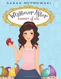 Whatever After #1: Fairest of All by Sarah Mlynowski  The Perfect series for girls 3rd-5th
