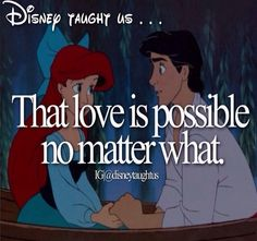 Disney teaches me the best stuff ^-^ especially when I was little