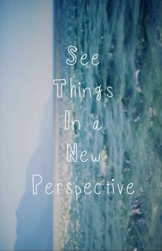 See things in a new perspective.
