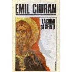 Emil Cioran - Lacrimi şi sfinţi