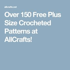 Over 150 Free Plus Size Crocheted Patterns at AllCrafts!